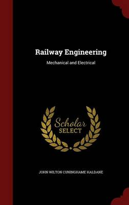 Railway Engineering Mechanical and Electrical by John Wilton Cuninghame Haldane