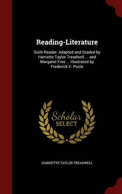 Reading-Literature Sixth Reader: Adapted and Graded by Harriette Taylor Treadwell ... and Margaret Free ... Illustrated by Frederick V. Poole by Harriette Taylor Treadwell