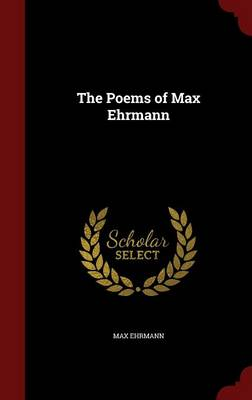 The Poems of Max Ehrmann by Max Ehrmann