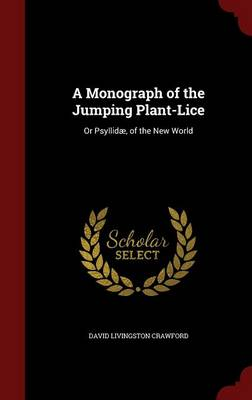 A Monograph of the Jumping Plant-Lice Or Psyllidae, of the New World by David Livingston Crawford