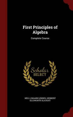 First Principles of Algebra Complete Course by Nels Johann Lennes, Herbert Ellsworth Slaught