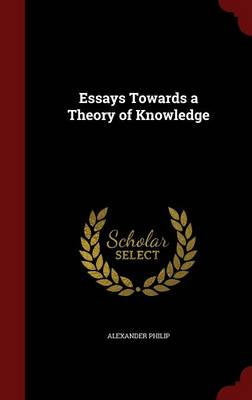 Essays Towards a Theory of Knowledge by Professor Emeritus of Post-Biblical Jewish Literature Alexander (Manchester University University of Manchester) Philip