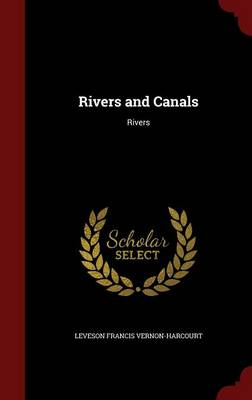 Rivers and Canals Rivers by Leveson Francis Vernon-Harcourt