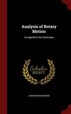 Analysis of Rotary Motion As Applied to the Gyroscope by John Gross Barnard