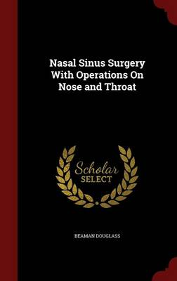 Nasal Sinus Surgery with Operations on Nose and Throat by Beaman Douglass