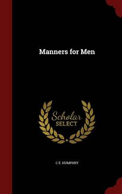 Manners for Men by C E Humphry
