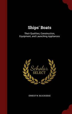 Ships' Boats Their Qualities, Construction, Equipment, and Launching Appliances by Ernest W Blocksidge