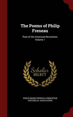 The Poems of Philip Freneau Poet of the American Revolution, Volume 1 by Philip Morin Freneau, Princeton Historical Association