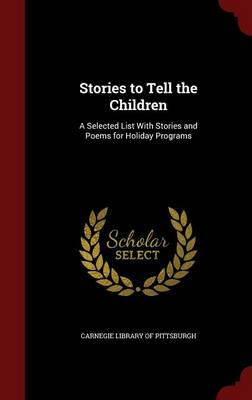 Stories to Tell the Children A Selected List with Stories and Poems for Holiday Programs by Carnegie Library of Pittsburgh