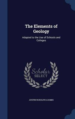 The Elements of Geology Adapted to the Use of Schools and Colleges by Justin Rudolph Loomis