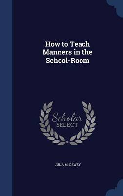 How to Teach Manners in the School-Room by Julia M Dewey