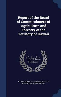 Report of the Board of Commissioners of Agriculture and Forestry of the Territory of Hawaii by Hawaii Board of Commissioners of Agricu