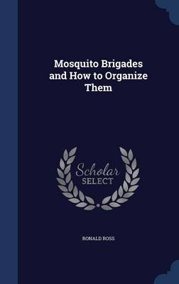 Mosquito Brigades and How to Organize Them by Ronald, Sir Ross