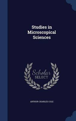 Studies in Microscopical Sciences by Arthur Charles Cole