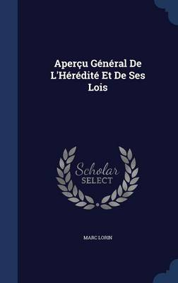 Apercu General de L'Heredite Et de Ses Lois by Marc Lorin