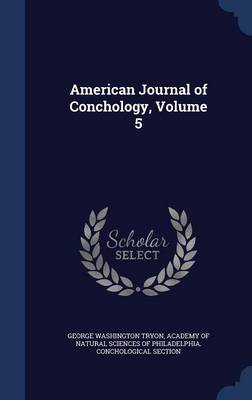 American Journal of Conchology, Volume 5 by George Washington Tryon, Academy of Natural Sciences of Philadelp