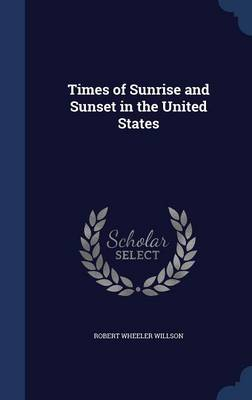 Times of Sunrise and Sunset in the United States by Robert Wheeler Willson
