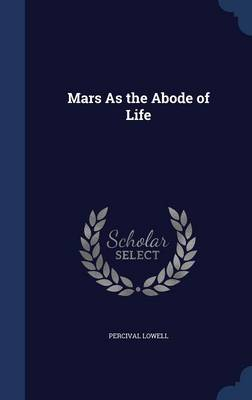 Mars as the Abode of Life by Percival Lowell