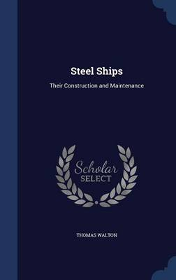 Steel Ships Their Construction and Maintenance by Thomas Walton