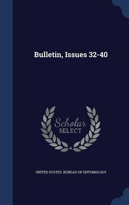 Bulletin, Issues 32-40 by United States Bureau of Entomology