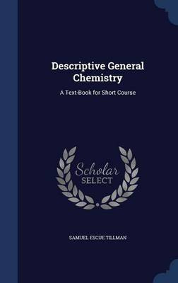 Descriptive General Chemistry A Text-Book for Short Course by Samuel Escue Tillman