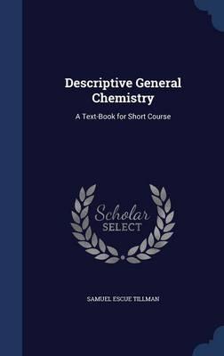 Descriptive General Chemistry A Text-Book for Short Course by Samuel Escue Tillman