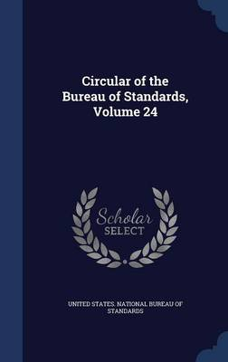 Circular of the Bureau of Standards, Volume 24 by United States National Bureau of Standa