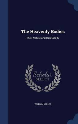 The Heavenly Bodies Their Nature and Habitability by William Neals Reynolds Professor of Biochemistry William (North Carolina State University) Miller