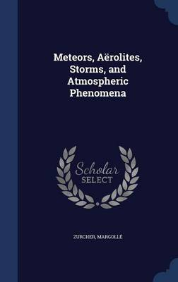 Meteors, Aerolites, Storms, and Atmospheric Phenomena by Zurcher, Margolle