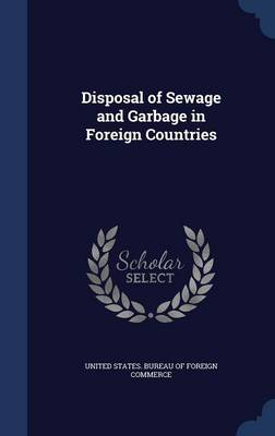 Disposal of Sewage and Garbage in Foreign Countries by United States Bureau of Foreign Commerc