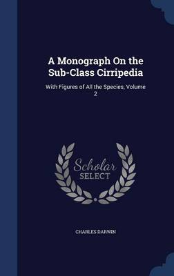 A Monograph on the Sub-Class Cirripedia With Figures of All the Species, Volume 2 by Professor Charles (University of Sussex) Darwin