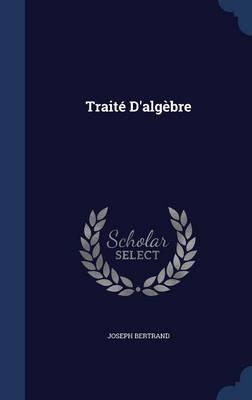 Traite D'Algebre by Joseph Bertrand