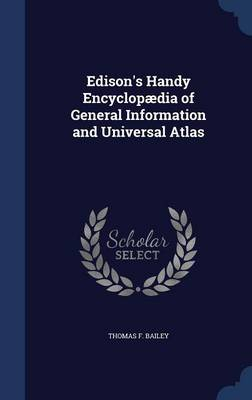 Edison's Handy Encyclopaedia of General Information and Universal Atlas by Thomas F Bailey