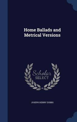 Home Ballads and Metrical Versions by Joseph Henry Dubbs