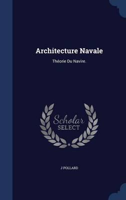 Architecture Navale Theorie Du Navire. by J Pollard