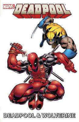 Marvel Universe Deadpool & Wolverine by Paul Tobin, Fred Van Lente, Joe Caramagna
