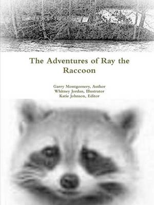 The Adventures of Ray the Raccoon by Garry Montgomery