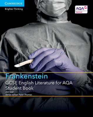 GCSE English Literature for AQA Frankenstein Student Book by Jon Seal