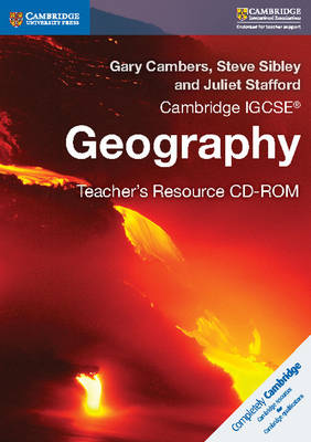 Cambridge IGCSE Geography Teacher's Resource CD-ROM by Gary Cambers, Steve Sibley, Juliet Stafford