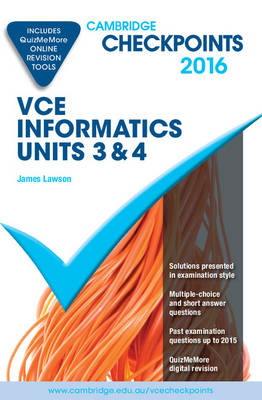 Cambridge Checkpoints VCE Informatics Units 3 and 4 2016 and Quiz Me More by James Lawson
