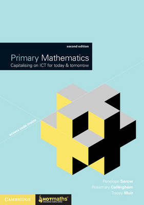 Primary Mathematics Capitalising on ICT for Today and Tomorrow by Penelope Serow, Rosemary Callingham, Tracey Muir