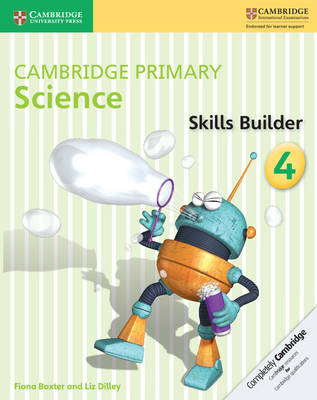 Cambridge Primary Science Skills Builder 4 by Fiona Baxter, Liz Dilley