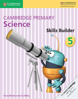 Cambridge Primary Science Skills Builder 5 by Fiona Baxter, Liz Dilley