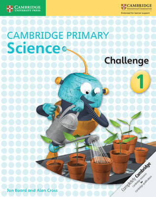 Cambridge Primary Science Challenge 1 by Jon Board, Alan Cross