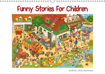 Funny Stories for Children 2017 A Brightly Coloured Calendar, Designed with Love. Every Month, a New Challenge: Finding the Hidden Object! by Marion Kraetschmer