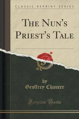 The Nun's Priest's Tale (Classic Reprint) by Geoffrey Chaucer