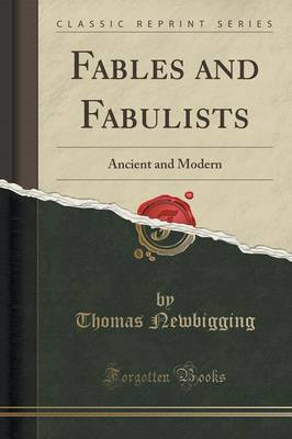 Fables and Fabulists Ancient and Modern (Classic Reprint) by Thomas Newbigging