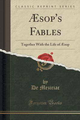Aesop's Fables Together with the Life of Aesop (Classic Reprint) by De Meziriac