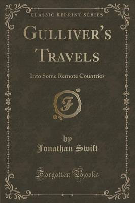 Gulliver's Travels Into Some Remote Countries (Classic Reprint) by Jonathan Swift