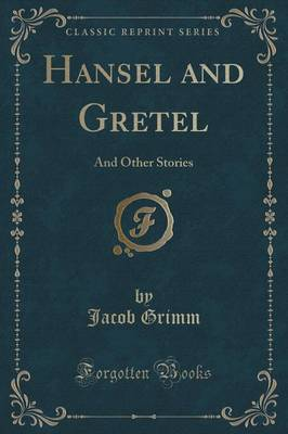 Hansel and Gretel And Other Stories (Classic Reprint) by Jacob Grimm